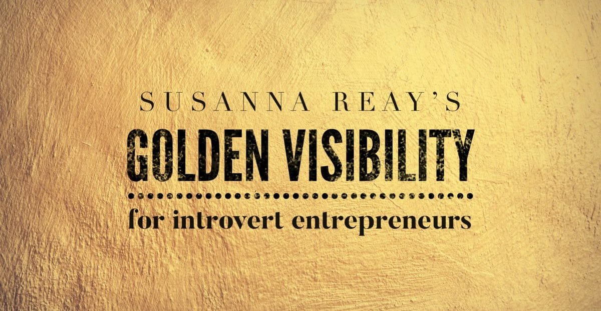 Golden Visibility for introvert entrepreneurs