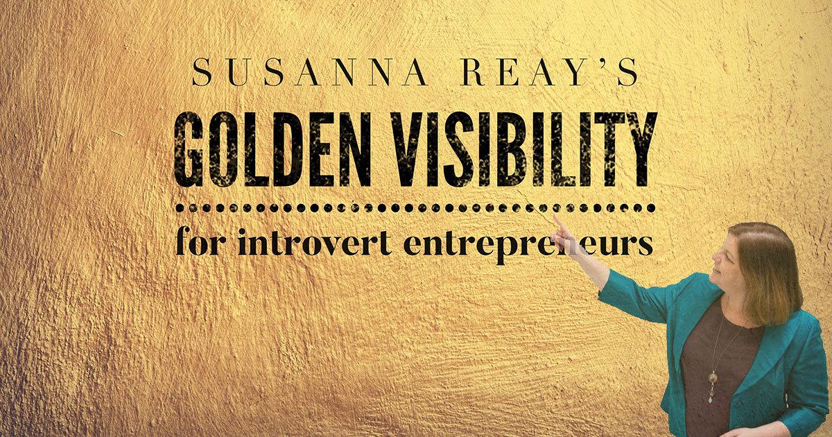 Susanna Reay's Golden Visibility for introvert entrepreneurs