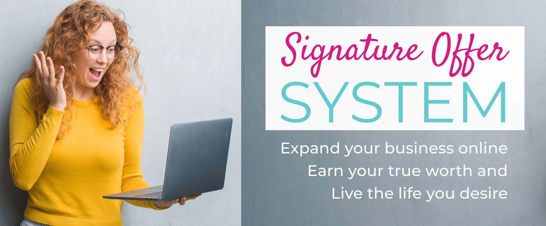 Signature Offer System, Expand your business online, earn your true worth, and life the life you desire
